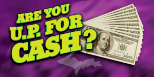Are You U.P. For Cash_ Web Image